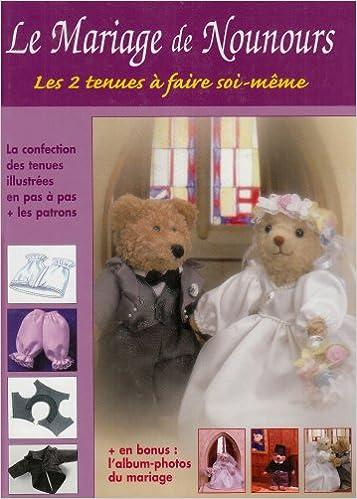Livres gratuits Le Mariage de Nounours. Nounours et Ses Amies Ce Kit Contient 2 Ouvrag et 2 Ours pdf