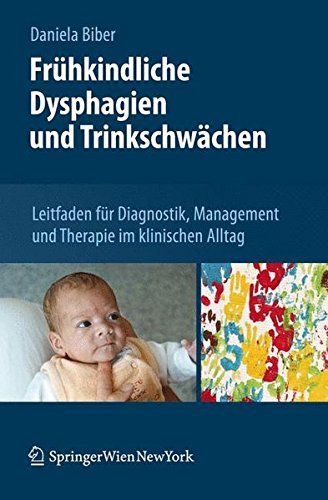 Frühkindliche Dysphagien und Trinkschwächen: Leitfaden für Diagnostik, Management und Therapie im Klinischen Alltag (German Edition)