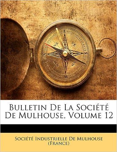 Livres Bulletin de La Societe de Mulhouse, Volume 12 pdf ebook