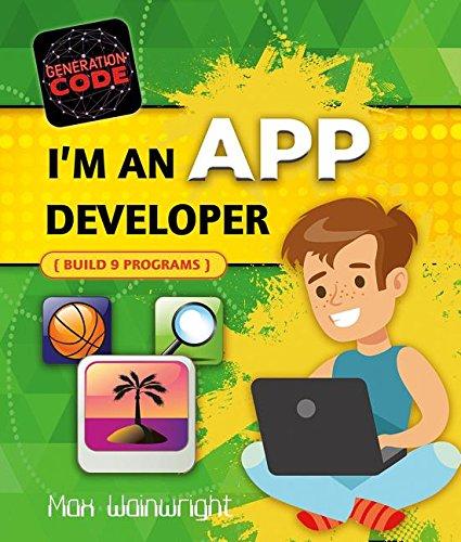 I'm an App Developer: Build 6 Programs (Generation Code) PDF