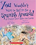 img - for You Wouldn't Want to Sail in the Spanish Armada!: An Invasion You'd Rather Not Launch book / textbook / text book