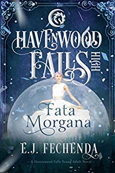 Fata Morgana: (A Havenwood Falls High Novel) by [Fechenda, E.J., Havenwood Falls Collective]