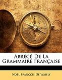 Abrégé de la Grammaire Française, Noël François De Wailly, 1141815494
