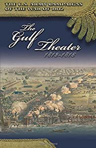 The Gulf Theater, 1813-1815 (U.S. Army Campaigns of the War of 1812)
