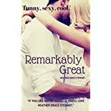 Remarkably Great: A Romantic Comedy (If You Like Sophie Kinsella You'll Love Heather Grace Stewart): Funny, Sexy, Cool! (Strangely, Incredibly Good Series Book 2)