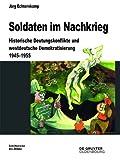 Soldaten Im Nachkrieg : Historische Deutungskonflikte und Westdeutsche Demokratisierung 1945-1955, Echternkamp, Jörg and Echternkamp, Jorg, 3110350939