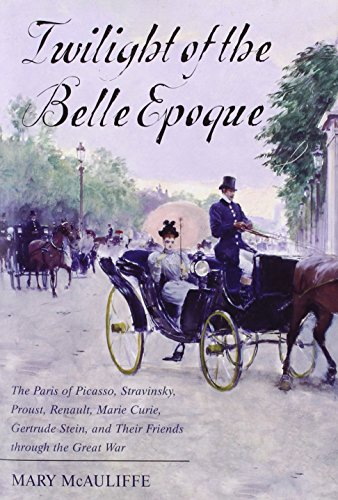 (Twilight of the Belle Epoque: The Paris of Picasso, Stravinsky, Proust, Renault, Marie Curie, Gertrude Stein, and Their Friends through the Great)