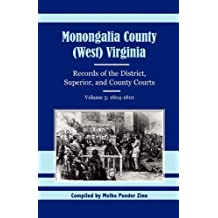 Monongalia County, (West) Virginia, Records of the District, Superior and County Courts, Volume 3: 1804-1810