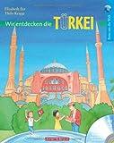 Wir entdecken die Türkei (mit CD): Reise um die Welt