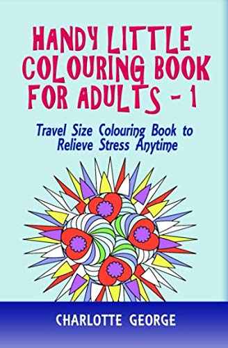 Handy Little Colouring Book For Adults: Travel Size Colouring Book to Relieve Stress Anytime (Travel Colouring Book Series) -