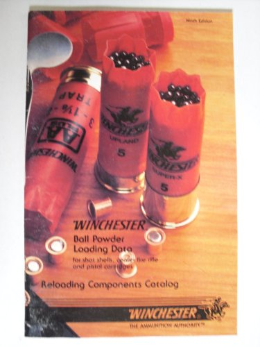 Winchester Ball Powder Loading Data for shot shells, center fire rifle and pistol cartridges. (Reloading Components Catalog, Ninth Edition)