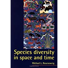 Species Diversity in Space and Time by Michael L. Rosenzweig (1995-05-26)