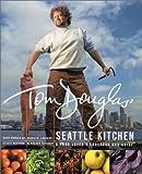 Tom Douglas' Seattle Kitchen, Tom Douglas and Denis Kelly, 0688172423