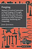 img - for Forging - Manual Of Practical Instruction In Hand Forging Of Wrought Iron, Machine Steel And Tool Steel; Drop Forging; And Heat Treatment Of Steel, Including Annealing, Hardening And Tempering book / textbook / text book