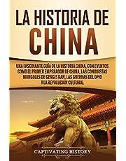 La Historia de China: Una Fascinante Guía de la Historia China, con Eventos Como el Primer Emperador de China, las Conquistas Mongoles de Gengis Kan, las Guerras del Opio y la Revolución Cultural