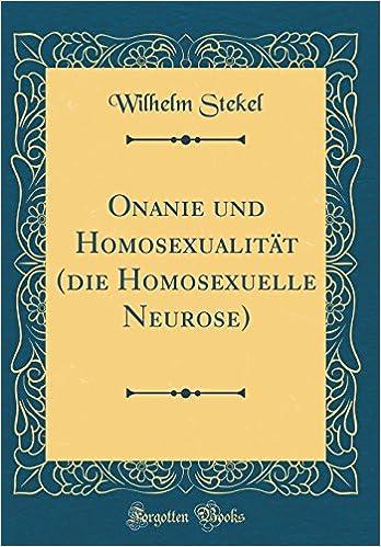Onanie Und Homosexualitat Die Homosexuelle Neurose Classic