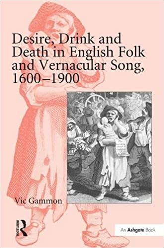 Desire, Drink and Death in English Folk and Vernacular Song, 1600-1900