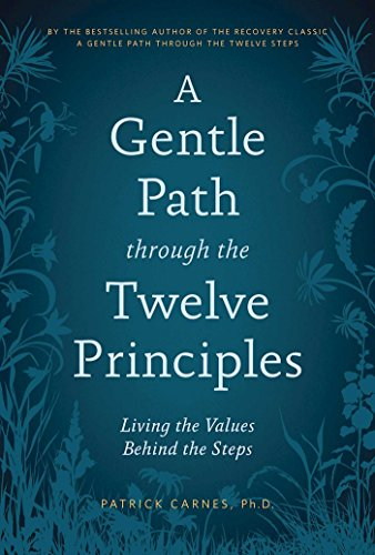 A Gentle Path through the Twelve Principles: Living the Values Behind the Steps (Advice For Family Members Of Drug Addicts)