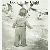 Look at the Child, Wolf, Aline D., 0960101624