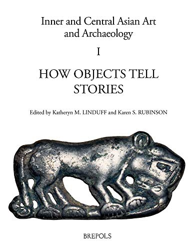 How Objects Tell Stories: Essays in Honor of Emma C. Bunker (Inner and Central Asian Art and Archaeology) (Asian Honor)