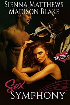 Sex Symphony: A MMF Bisexual Romance (No Holds Barred Book 3) by [Matthews, Sienna, Blake, Madison]