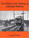 The Toledo, Port Clinton and Lakeside Railway, George W. Hilton, 0965862402