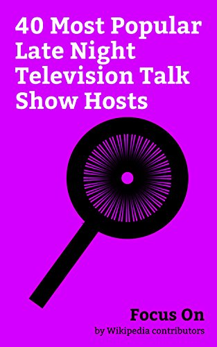 Focus On: 40 Most Popular Late Night Television Talk Show Hosts: Jimmy Kimmel, James Corden, Trevor Noah, Stephen Colbert, Chevy Chase, Bill Maher, Conan ... Stewart, Johnny Carson, John Oliver, etc.