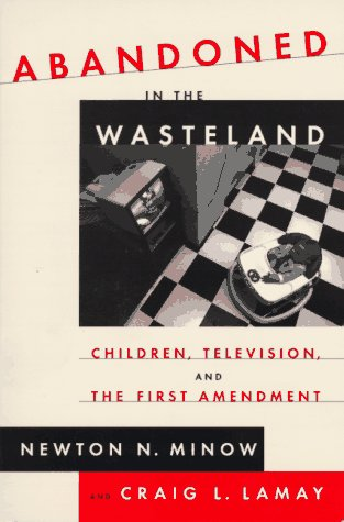 Abandoned in the Wasteland: Children, Television, & the First Amendment