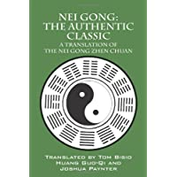 Nei Gong: The Authentic Classic: A Translation of the Nei Gong Zhen Chuan