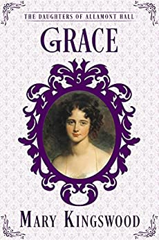 Grace (The Daughters of Allamont Hall Book 5) by [Kingswood, Mary]
