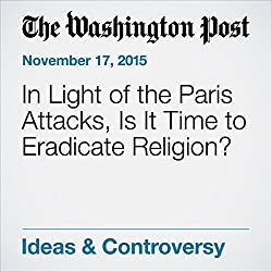 In Light of the Paris Attacks, Is It Time to Eradicate Religion?