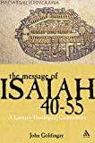 The Message of Isaiah 40-55 : A Literary-Theological Commentary, Goldingay, John and Goldingay, 0567030385