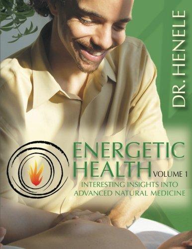 Energetic Health: Interesting Insights Into Advanced Natural Medicine (Volume 1) (Black Medicine Vol 2)
