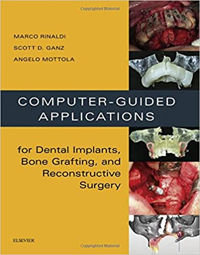 Computer-Guided Applications For Dental Implants, Bone Grafting, And Reconstructive Surgery (adapted Translation), 1e Free Download