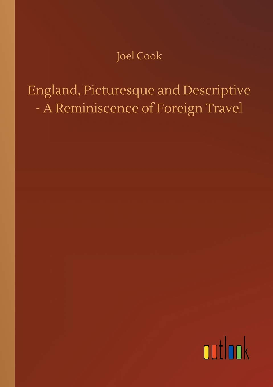 England, Picturesque and Descriptive: A Reminiscence of Foreign Travel