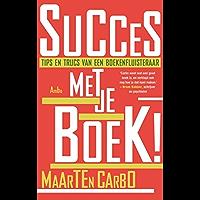 Succes met je boek!: tips en trucs van een boekenfluisteraar