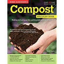 Home Gardener's Compost: Making and using garden, potting, and seeding compost (Specialist Guide)