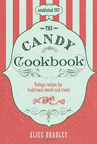 The Candy Cookbook: Vintage Recipes for Traditional Sweets and Treats by Alice Bradley