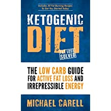 Ketogenic: Ketogenic Diet - The Low Carb Guide For Active Fat Loss And Irrepressible Energy (Includes 50 Fat Burning Recipes To Get You Started Today - ... (Ketogenic Diet For Beginners Book 1)