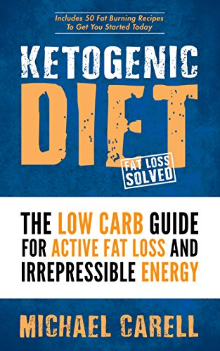 Ketogenic: Ketogenic Diet - The Low Carb Guide For Active Fat Loss And Irrepressible Energy (Includes 50 Fat Burning Recipes To Get You Started Today - ... (Ketogenic Diet For Begi