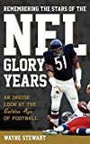 Remembering the Stars of the NFL Glory Years: An Inside Look at the Golden Age of Football