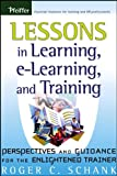 Lessons in Learning, e-Learning, and Training: Perspectives and Guidance for the Enlightened Trainer