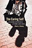 img - for The Caring Self: The Work Experiences of Home Care Aides (The Culture and Politics of Health Care Work) book / textbook / text book