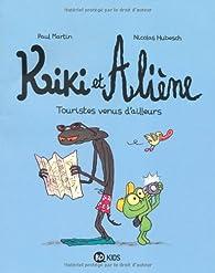 Kiki et Aliène, tome 1 : Touristes venus d'ailleurs par Paul Martin