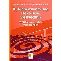 Aufgabensammlung Elektrische Messtechnik: 337 Übungsaufgaben mit Lösungen