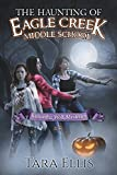 The Haunting of Eagle Creek Middle School (Samantha Wolf Mysteries Book 5)