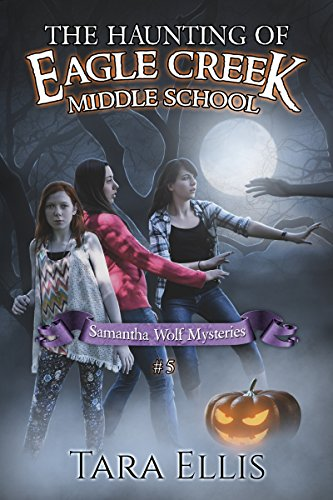 The Haunting of Eagle Creek Middle School (Samantha Wolf Mysteries Book 5) -