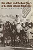 Dar Al-Kuti and the Last Years of the Trans-Saharan Slave Trade, Dennis D. Cordell, 0299095207