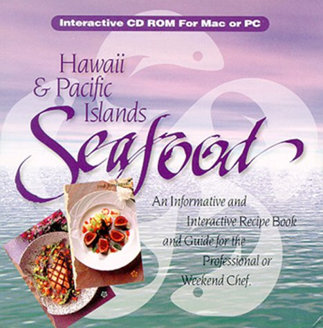 Hawaii & Pacific Islands Seafood: An Informative and Interactive Recipe Book and Guide for the Professional or Weekend Chef
