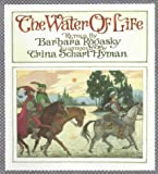 The Water of Life, Barbara Rogasky, Trina Schart Hyman, 0823409074